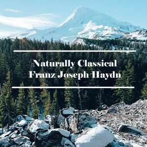 Naturally Classical Franz Joseph Haydn