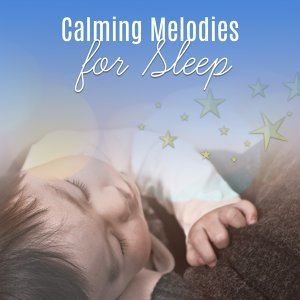 Calming Melodies for Sleep – Baby Music, Lullaby to Bed, Soft Music, Deep Sleep, Instrumental Songs to Pillow, Quiet Baby