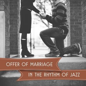 Offer of marriage in the Rhythm of Jazz - My Love is Red, Not Leave You Never, Tell Me how You Love, Love Me, Made with Love, All for You