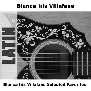 Blanca Iris Villafane Selected Favorites