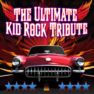 The Ultimate Kid Rock Tribute Album