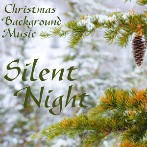 Silent Night - Christmas Background Music