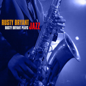 Rusty Bryant Plays Jazz