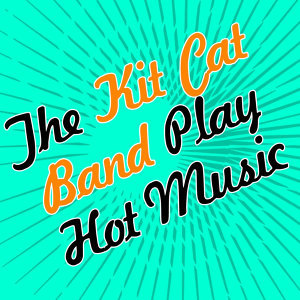 The Kit Cat Band Play Hot Music