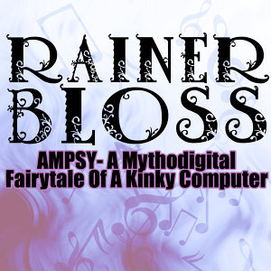 Ampsy - A Mythodigital Fairytale of a Kinky Computer