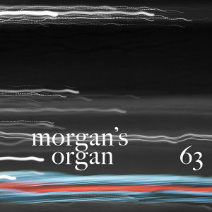 Morgan's Organ 63
