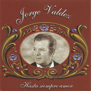 Jorge Valdez - Hasta siempre amor