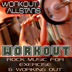 Workout: Rock Music For Exercise & Working Out (Fitness, Cardio & Aerobic Session)