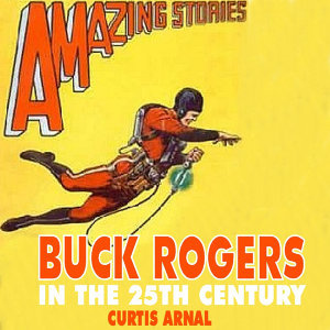 Philip Francis Nowlen: Buck Rogers in the 25st Century