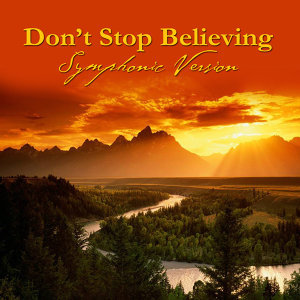 Don't Stop Believing - Symphonic Version (Made Famous by Journey)
