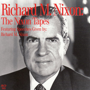 The Nixon Tapes: Featuring Speeches Given By Richard M. Nixon