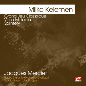Kelemen: Grand Jeu Classsique - Varia Melodia - Splintery (Digitally Remastered)