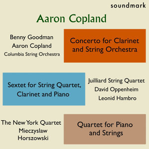 Copland Premieres: Concerto for Clarinet & String Orchestra, Sextet for String Qt, Clarinet & Piano, Qt. for Piano & Strings