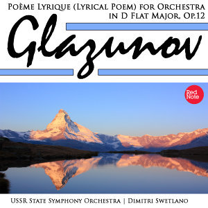 Glazunov: Poème Lyrique (Lyrical Poem) for Orchestra in D Flat Major, Op.12