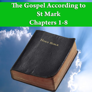 The Gospel According to St. Mark Chapters 1-8