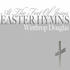 At The Feet of Jesus, Easter Hymns