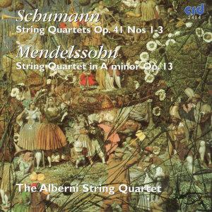 Schumann: String Quartets, Op. 41 Nos. 1-3 - Mendelssohn: String Quartet in A Minor, Op. 13