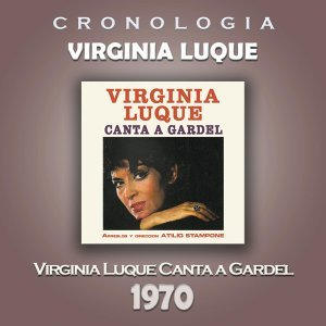 Virginia Luque Cronología - Virginia Luque Canta a Gardel (1970)