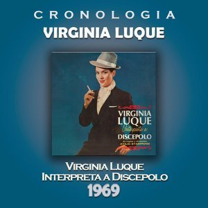 Virginia Luque Cronología - Virginia Luque Interpreta a Discepolo (1969)