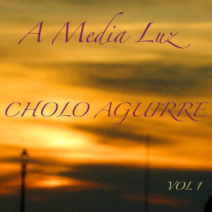 A Media Luz Cholo Aguirre Volume 1