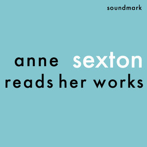 Anne Sexton Reads Her Works - The 1959 and 1961 Readings