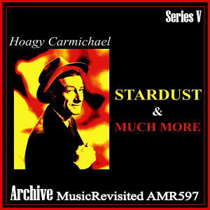 Hoagy carmichael - Stardust & Much More