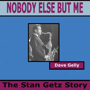 Nobody Else But Me - The Stan Getz Story