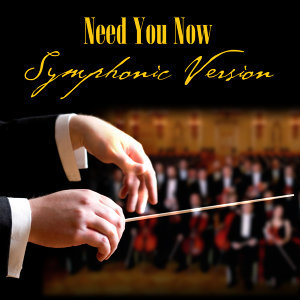 Need You Now - Symphonic Version (Made Famous by Lady Antebellum)