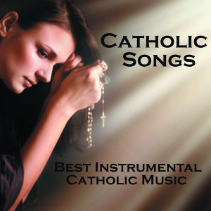 Catholic Songs - Best Instrumental Catholic Songs