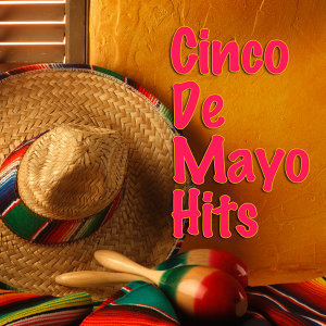 Cinco De Mayo Hits