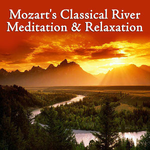 Mozart's Classical River - Meditation & Relaxation