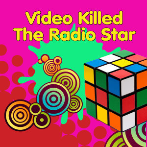Video Killed The Radio Stars (Made Famous by The Buggles)