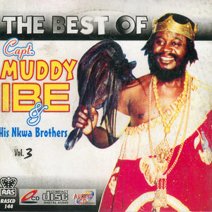 The Best Of Capt. Muddy Ibe & His Nkwa Brothers Vol.3