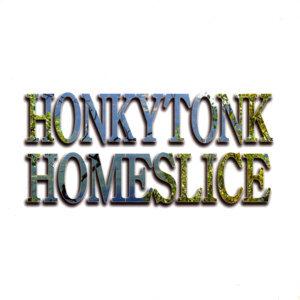 Honkytonk Homeslice