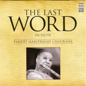 The Last Word in Flute - Pandit Hariprasad Chaurasia