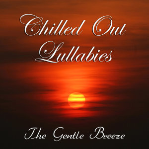 Chilled Out Lullabies