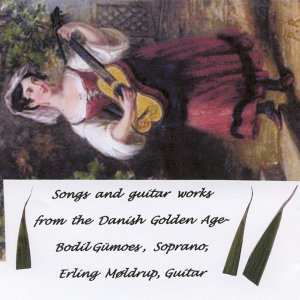Songs and Guitar Works From the Danish Golden Age