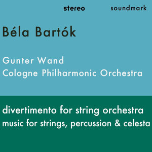 Bartók - Divertimento For String Orchestra and Music For Strings, Percussion & Celesta