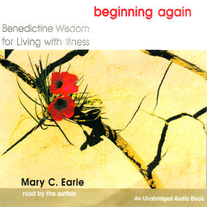Beginning Again: Benedictine Wisdom for Living With Illness