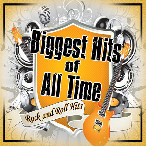 Biggest of All Time: Rock N' Roll Hits