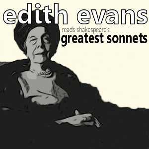 Edith Evans Reads Shakespeare's Greatest Sonnets
