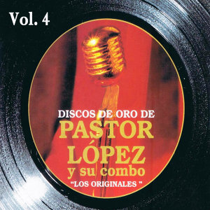 Discos de Oro: Pastor López y Su Combo Volume 4