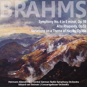 Brahms: Symphony No. 4 in E Minor, Op. 98 - Alto Rhapsody, Op. 53 - Variations on a Theme of Haydn, Op. 56a