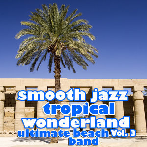Smooth Jazz Tropical Wonderland Vol. 3