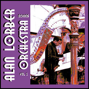 Alan Lorber Orchestra - Echoes Vol 1