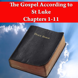 The Gospel According to St Luke Chapters 1-11