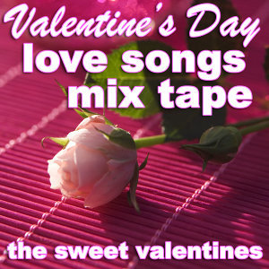 Valentine's Day Love Songs Mix Tape
