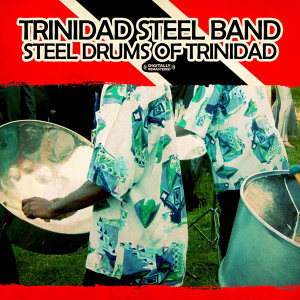 Steel Drums Of Trinidad (Digitally Remastered)