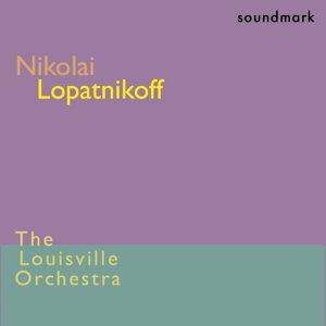 Nikolai Lopatnikoff Premiere Recordings: Music for Orchestra, Op. 39 and Varizioni Concertanti