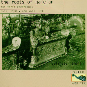 The Roots Of Gamelan- the first recordings - Bali, 1928 New York, 1941